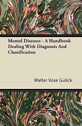 Mental Diseases - A Handbook Dealing With Diagnosis And Classification By Walter Vose Gulick