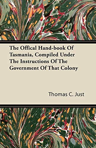 The Offical Hand-book Of Tasmania, Compiled Under The Instructions Of The Government Of That Colony By Thomas C. Just