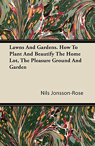 Lawns And Gardens. How To Plant And Beautify The Home Lot, The Pleasure Ground And Garden By Nils Jonsson-Rose