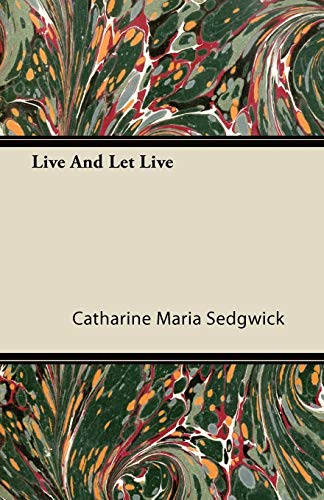 Live And Let Live By Catharine Maria Sedgwick