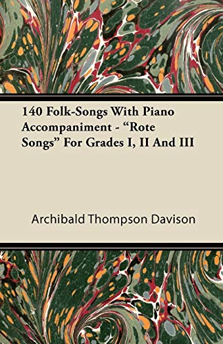 """140 Folk-Songs With Piano Accompaniment - """"Rote Songs"""" For Grades I, II And III By Archibald Thompson Davison"""