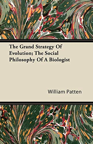The Grand Strategy Of Evolution; The Social Philosophy Of A Biologist By William Patten