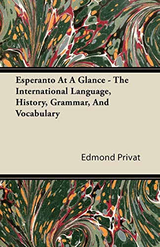 Esperanto At A Glance - The International Language, History, Grammar, And Vocabulary By Edmond Privat
