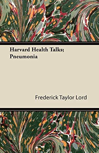 Harvard Health Talks; Pneumonia By Frederick Taylor Lord