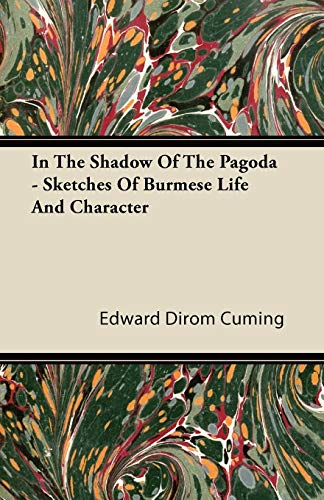 In The Shadow Of The Pagoda - Sketches Of Burmese Life And Character By Edward Dirom Cuming