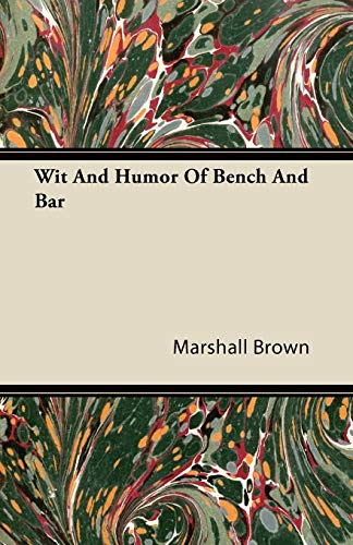Wit And Humor Of Bench And Bar By Marshall Brown