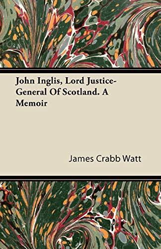 John Inglis, Lord Justice-General Of Scotland. A Memoir By James Crabb Watt