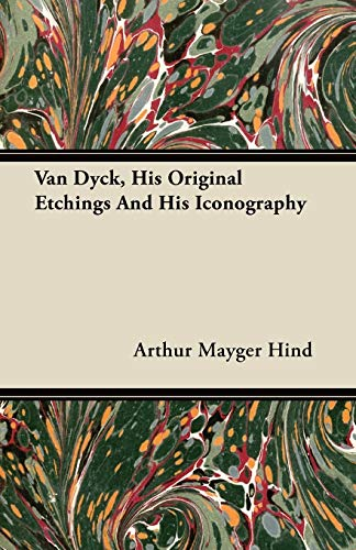 Van Dyck, His Original Etchings And His Iconography By Arthur Mayger Hind