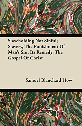 Slaveholding Not Sinful; Slavery, The Punishment Of Man's Sin, Its Remedy, The Gospel Of Christ By Samuel Blanchard How