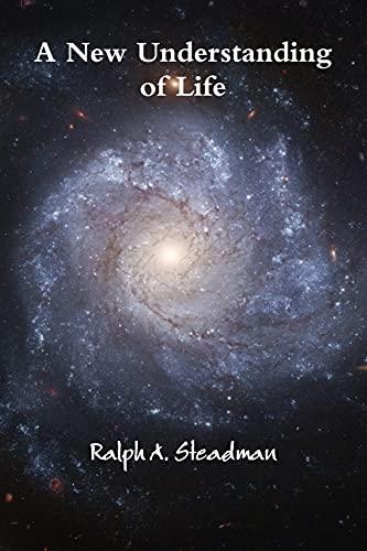A New Understanding of Life By Ralph A. Steadman