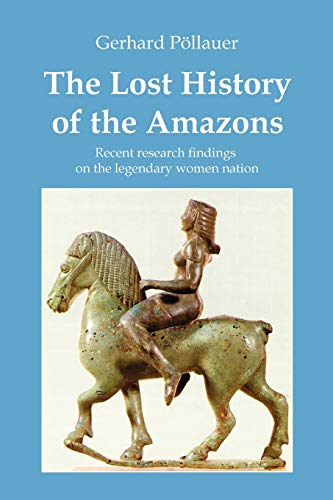 The Lost History of the Amazons By Gerhard Poellauer