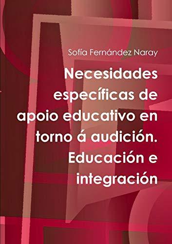 Necesidades especificas de apoio educativo en torno a audicion. Educacion e integracion By Sofia Fernandez Naray