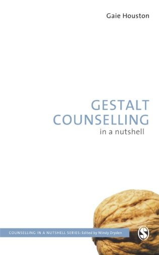 Gestalt Counselling in a Nutshell By Gaie Houston