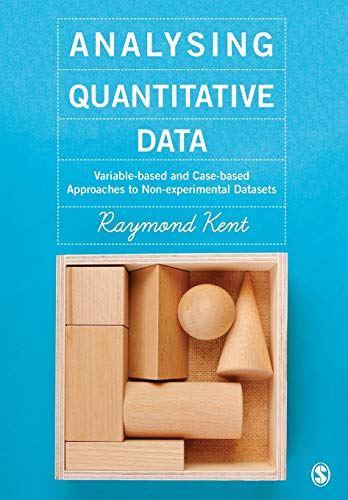 Analysing Quantitative Data: Variable-based and Case-based Approaches to Non-experimental Datasets by Raymond A. Kent