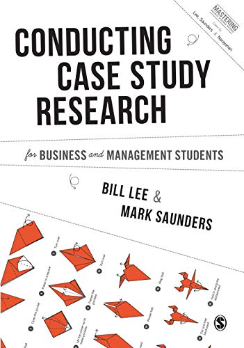 Conducting Case Study Research for Business and Management Students By Bill Lee
