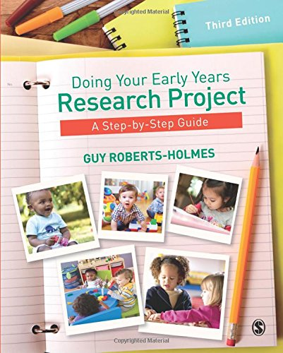 Doing Your Early Years Research Project: A Step by Step Guide by Guy Roberts-Holmes