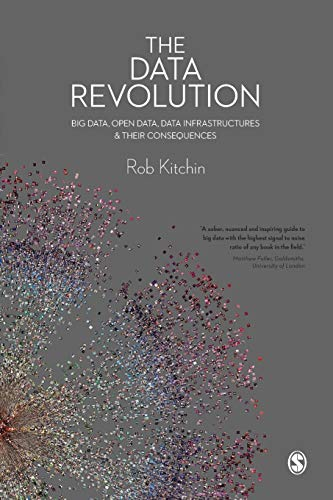 The Data Revolution: Big Data, Open Data, Data Infrastructures and Their Consequences by Rob Kitchin