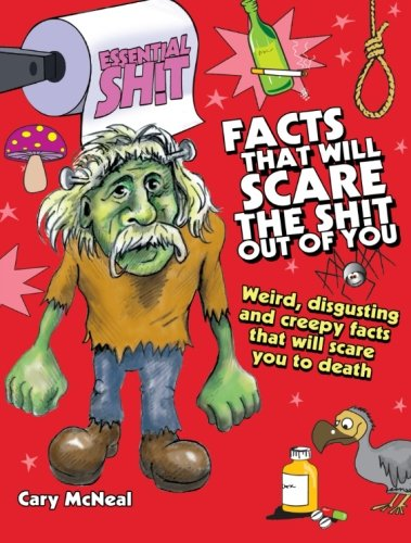 Facts That Will Scare the Shit Out of You By Cary McNeal