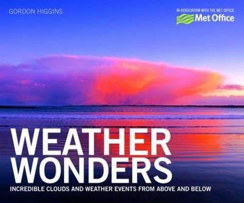 Weather Wonders: Incredible Clouds and Weather Events from Above and Below by The Met Office