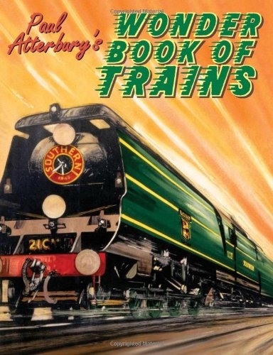 Paul Atterbury's Wonder Book of Trains: A Boy's Own World of Railway Nostalgia by Paul Atterbury