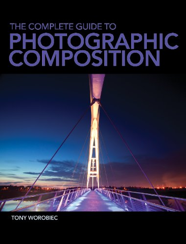 The Complete Guide to Photographic Composition By Tony Worobiec