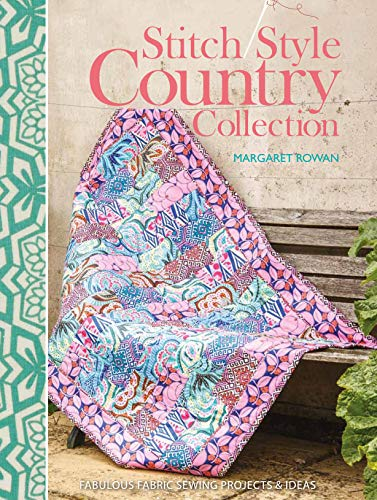 Stitch Style Country Collection: Fabulous fabric sewing projects & ideas By Margaret Rowan