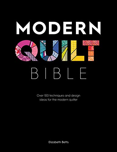 Modern Quilt Bible By Elizabeth Betts