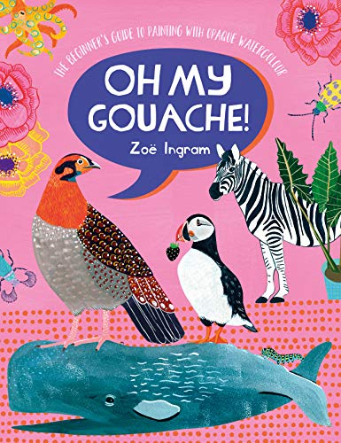 Oh My Gouache! By Zoe Ingram