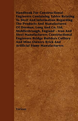 Handbook For Constructional Engineers Containing Tables Relating To Steel And Information Regarding The Products And Manufactures Of Dorman, Long And Co, Ltd, Middlesbrough, England - Iron And Steel M By Various ( the Federation of Children's Book Groups)