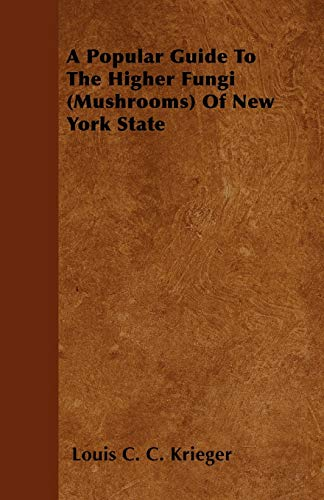 A Popular Guide To The Higher Fungi (Mushrooms) Of New York State By Louis C. C. Krieger