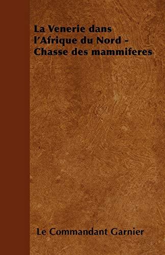La Venerie dans l'Afrique du Nord - Chasse des mammiferes By Le Commandant Garnier