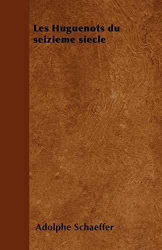 Les Huguenots du seizieme siecle By Adolphe Schaeffer