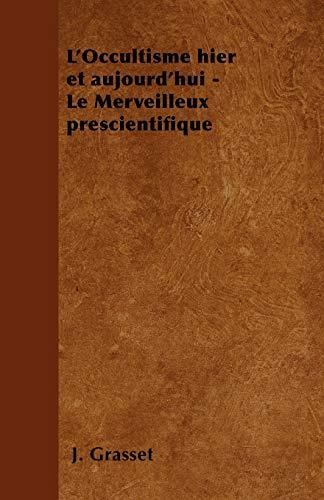 L'Occultisme hier et aujourd'hui - Le Merveilleux prescientifique By J Grasset
