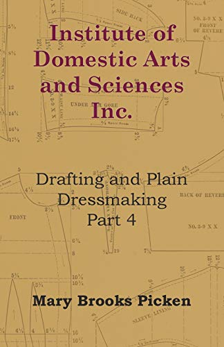 Institute Of Domestic Arts And Sciences - Drafting And Plain Dressmaking Part 3 By Mary Brooks Picken