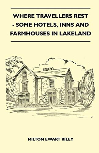 Where Travellers Rest - Some Hotels, Inns And Farmhouses In Lakeland By Milton Ewart Riley