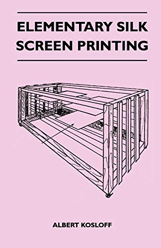 Elementary Silk Screen Printing By Albert Kosloff