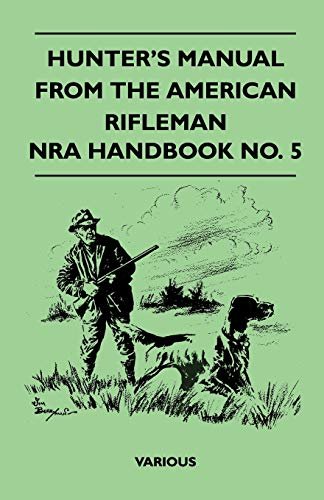 Hunter's Manual From The American Rifleman - NRA Handbook No. 5 By Various ( the Federation of Children's Book Groups)