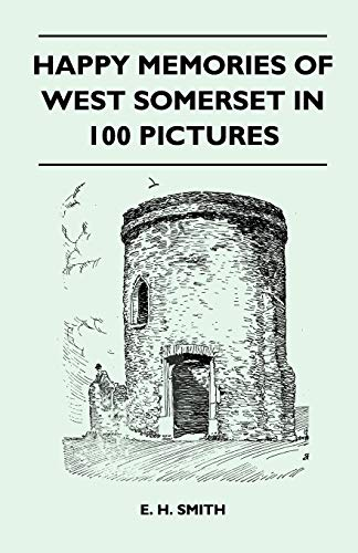 Happy Memories Of West Somerset In 100 Pictures By E. H. Smith
