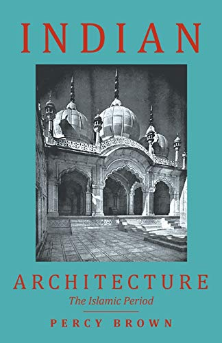 Indian Architecture (The Islamic Period) By Percy Brown