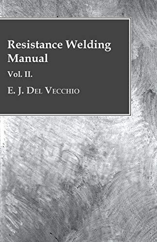 Resistance Welding Manual - Vol II By E. J. Del Vecchio