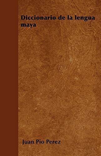 Diccionario de la lengua maya By Juan Pio Perez