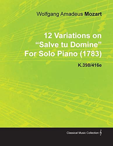 """12 Variations on """"Salve Tu Domine"""" By Wolfgang Amadeus Mozart For Solo Piano (1783) K.398/416e By Wolfgang Amadeus Mozart"""