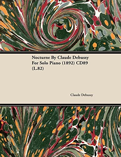 Nocturne By Claude Debussy For Solo Piano (1892) CD89 (L.82) By Claude Debussy