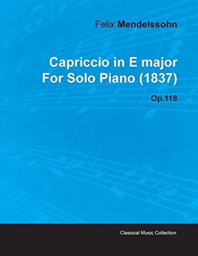 Capriccio in E Major By Felix Mendelssohn For Solo Piano (1837) Op.118 By Felix Mendelssohn