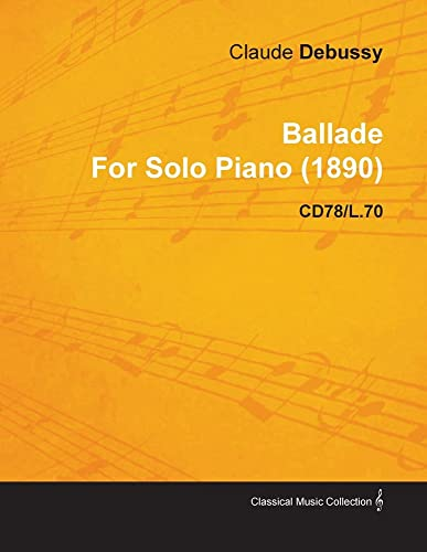 Ballade By Claude Debussy For Solo Piano (1890) CD78/L.70 By Claude Debussy