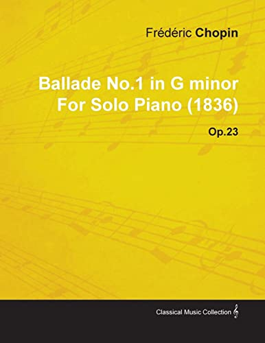 Ballade No.1 in G Minor By Frederic Chopin For Solo Piano (1836) Op.23 By Frederic Chopin