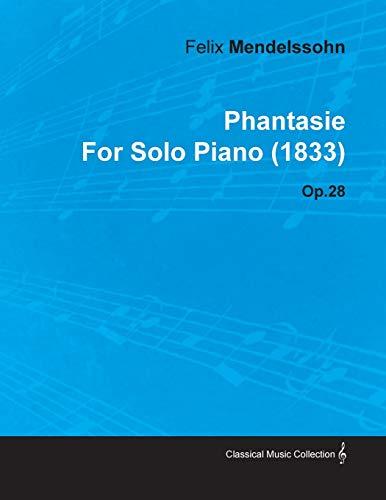 Phantasie By Felix Mendelssohn For Solo Piano (1833) Op.28 By Felix Mendelssohn