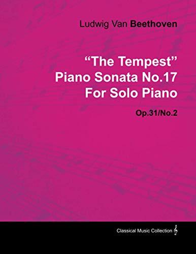 """The Tempest"" Piano Sonata No.17 By Ludwig Van Beethoven For Solo Piano (1802) Op.31/No.2 By Ludwig van Beethoven"