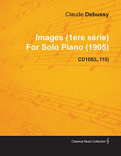 Images (1ere Serie) By Claude Debussy For Solo Piano (1905) CD105(L.110) By Claude Debussy