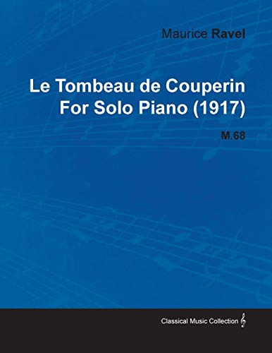 Le Tombeau De Couperin By Maurice Ravel For Solo Piano (1917) M.68 By Maurice Ravel